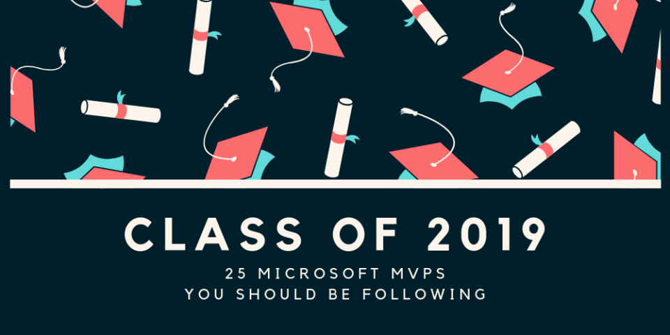 Class of 2019: 25 Microsoft MVPs you should be following