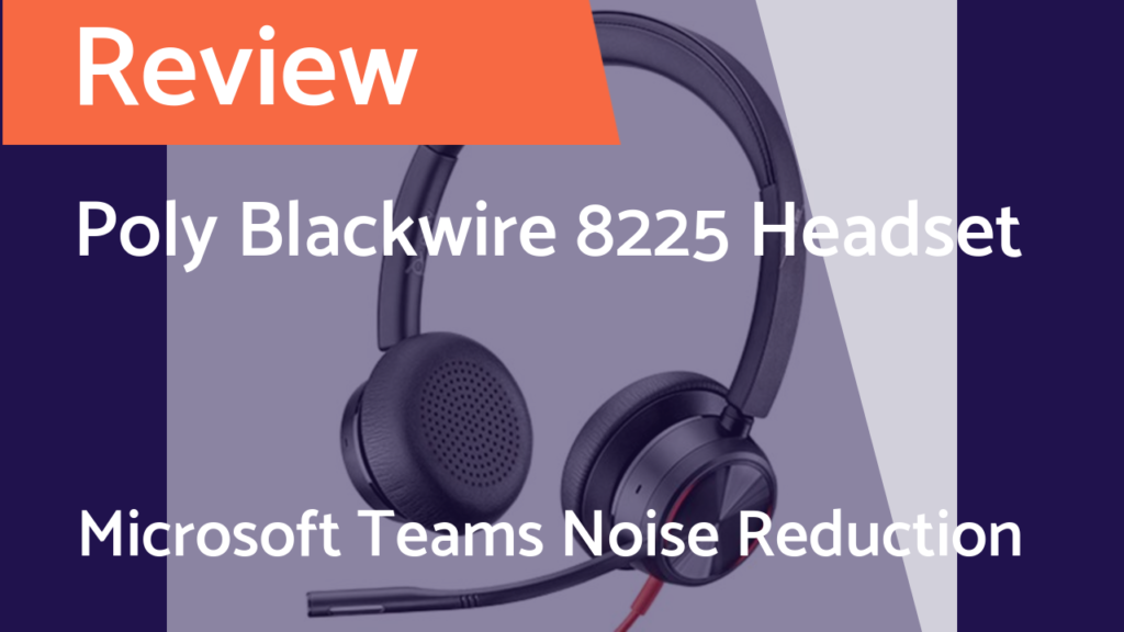 Microsoft Teams AI Noise Suppression Test with Poly Blackwire 8225 Headset