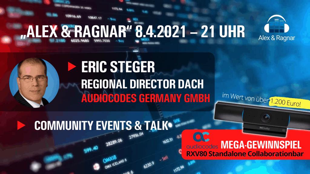 """Alex & Ragnar Show "" 8.4.21 Eric Steger AudioCodes"