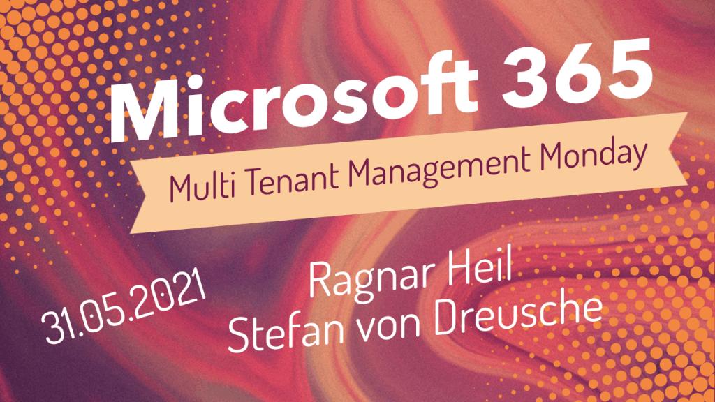 M365 Multi Tenant Management Monday Quest 31.05.2021